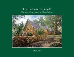 The Bell on the Knoll: The Story of the chapel at Christ School